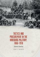 Tactics and procurement in the Habsburg military, 1866-1918 : offensive spending /