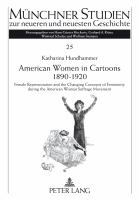 American women in cartoons 1890-1920 : female representation and the changing concepts of femininity during the Amercan woman suffrage movement : an empirical analysis