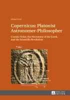 Copernicus [electronic resource] : Platonist astronomer-philosopher : cosmic order, the movement of the Earth, and the scientific revolution