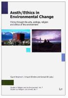Aesth/ethics in environmental change : hiking through the arts, ecology, religion and ethics of the environment