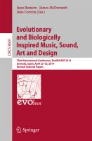 Evolutionary and Biologically Inspired Music, Sound, Art and Design [electronic resource] : Third European Conference, EvoMUSART 2014, Granada, Spain, April 23-25, 2014, Revised             Selected Papers