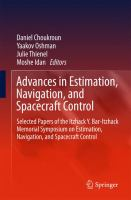 Advances in Estimation, Navigation, and Spacecraft Control [electronic resource] : Selected Papers of the Itzhack Y. Bar-Itzhack Memorial Symposium on Estimation, Navigation, and             Spacecraft Control