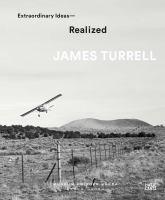 James Turrell : extraordinary ideas - realized /