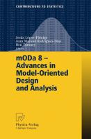 mODa 8 - Advances in Model-Oriented Design and Analysis [electronic resource] : Proceedings of the 8th International Workshop in Model-Oriented Design and Analysis held in Almagro,             Spain, June 4-8, 2007