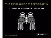 The field guide to typography : typefaces in the urban landscape