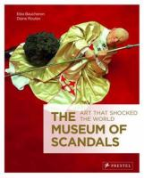 The museum of scandals : art that shocked the world