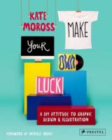 Make your own luck : a DIY attitude to graphic design & illustration