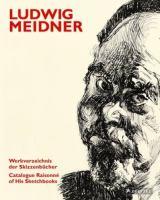 Ludwig Meidner : Werkverzeichnis der Skizzenbücher = Catalogue raisonné of his sketchbooks