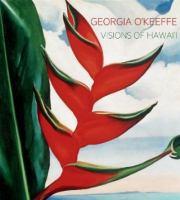 Georgia O'Keeffe : visions of Hawai'i /