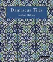 Damascus tiles : Mamluk and Ottoman architectural ceramics from Syria