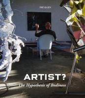 Artist? : the hypothesis of bodiness : a new approach to understanding the artist and art