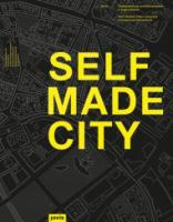 Selfmade City : Berlin : Stadtgestaltung und Wohnprojekte in Eigeninitiative = Self-initiated urban living and architectural interventions