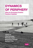 Dynamics of periphery : atlas for emerging creative and resilient habitats /