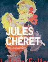 Jules Chéret : Künstler der Belle Époque und Pionier der Plakatkunst = artist of the Belle Époque and pioneer of poster art