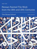 Persian painted tile work from the 18th and 19th centuries : the Shiraz School