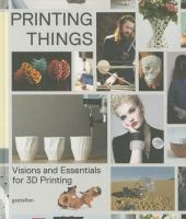 Printing things : visions and essentials for 3d printing