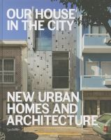 Our house in the city : new urban homes and architecture