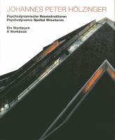 Johannes Peter Hölzinger : psychodynamische Raumstrukturen : ein Werkbuch = Psychodynamic spatial structures : a workbook