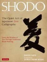 Shodo : the quiet art of Japanese Zen calligraphy : learn the wisdom of Zen through traditional brush painting