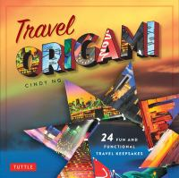 Travel origami : 24 fun and functional travel keepsakes