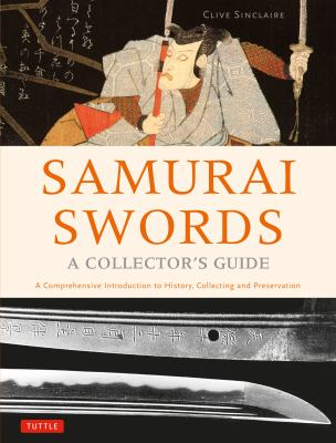 Samurai swords : a collector's guide : a comprehensive introduction to history, collecting and preservation