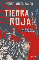 Tierra roja: la novela de Lázaro Cárdenas / Pedro Ángel Palou
