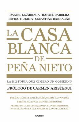 La casa blanca de Peña Nieto: la historia que cimbró a un gobierno book jacket