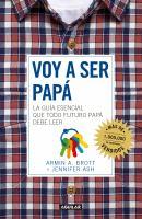 Voy a ser papá: la guía esencial que todo futuro papá debe leer