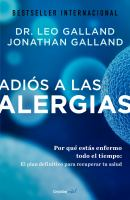 Adiós a las alergias: por qué estás enfermo todo el tiempo : el plan definitivo para recuperar tu salud