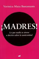 ŁMadres!: lo que nadie se atreve a decirte sobre la maternidad