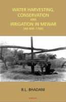 Water harvesting, conservation, and irrigation in Mewar (AD 800-1700)