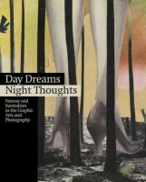 Day dreams, night thoughts : fantasy and surrealism in the graphic arts and photography : Germanisches Nationalmuseum, Nuremberg, October 25, 2012-February 3, 2013, Fundacion Juan March, Madrid, October 4, 2013-January 12, 2014