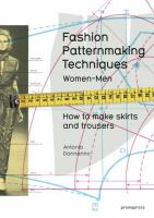 Fashion patternmaking techniques. Vol. 1, How to make skirts, trousers and shirts, women/men : skirts, culottes, bodices and blouses, men's shirts and trousers, size alterations