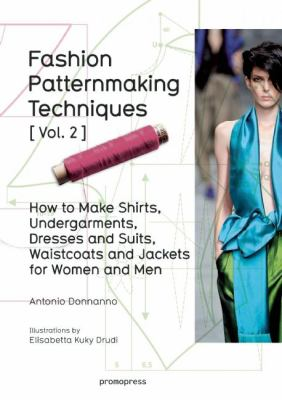 Fashion patternmaking techniques. Vol. 2, how to make shirts, undergarments, dresses and suits, waistcoats and jackets for women and men / Antonio Donnanno ; illustrations by Elisabetta             Kuky Drudi ; translation, Carol Lee Rathman.