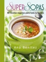 Super sopas: 80 recetas veganas para toda la familia