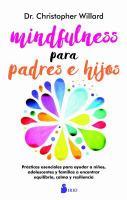 Mindfulness para padres e hijos: prácticas esenciales para ayudar a niños, adolescentes y familias a encontrar equilibrio, calma y resiliencia