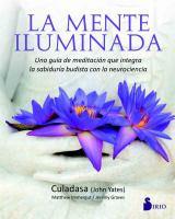 La mente iluminada: Una guía de meditación que integra la sabiduría budista con la neurociencia