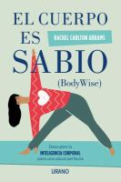 El cuerpo es sabio (Body Wise): descubre la inteligencia corporal para una salud perfecta