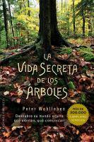 La vida secreta del los árboles: descubre su mundo oculto : qué sienten, qué comunican