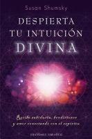 Despierta tu intuición divina: recibe sabiduría, bendiciones y amor conectando con el espíritu