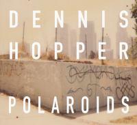 Dennis Hopper : colors, the polaroids