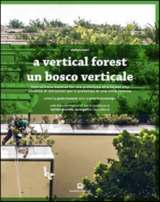 A vertical forest : instructions booklet for the prototype of a forest city = Un bosco verticale : libretto di istruzioni per il prototipo di una città foresta