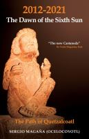 2012-2021 : the dawn of the sixth sun : the path of Quetzalcoatl