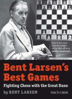 Bent Larsen's best games : fighting chess with the great Dane