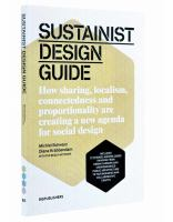 Sustainist design guide : how sharing, localism, connectedness and proportionality are creating a new agenda for social design