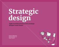Strategic design : eight essential practices every strategic designer must master