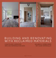 Building and renovating with reclaimed materials = construire & rénover avec des matériaux anciens = bouwen & verbouwen met oude materialen