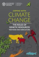 Coping with climate change : the roles of genetic resources for food and agriculture.