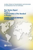 Global forum on transparency and exchange of information for tax purposes peer reviews. Phase 2, Implementation of the standard in practice [electronic resource] : Former Yugoslav             Republic of Macedonia 2014.