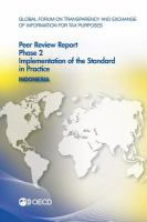 Global forum on transparency and exchange of information for tax purposes peer reviews. Phase 2, Implementation of the standard in practice [electronic resource] : Indonesia 2014.